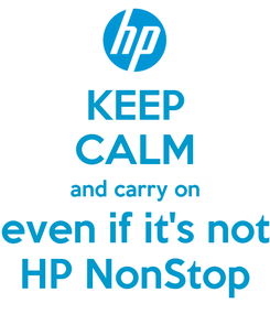 Poster: KEEP CALM and carry on even if it's not HP NonStop