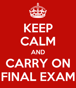 Poster: KEEP CALM AND CARRY ON FINAL EXAM