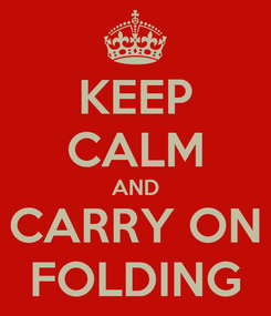 Poster: KEEP CALM AND CARRY ON FOLDING