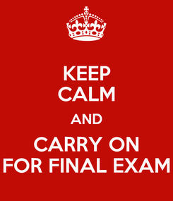 Poster: KEEP CALM AND CARRY ON FOR FINAL EXAM