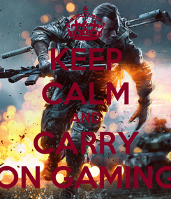Poster: KEEP CALM AND CARRY ON GAMING