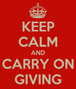 Poster: KEEP CALM AND CARRY ON GIVING