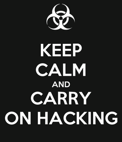Poster: KEEP CALM AND CARRY ON HACKING
