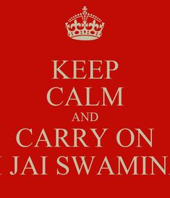 Poster: KEEP CALM AND CARRY ON HARI OM JAI SWAMINARAYAN
