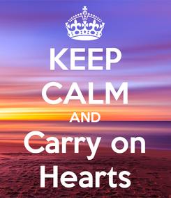 Poster: KEEP CALM AND Carry on Hearts