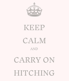 Poster: KEEP CALM AND CARRY ON HITCHING