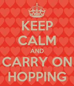 Poster: KEEP CALM AND CARRY ON HOPPING