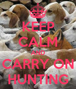 Poster: KEEP CALM AND CARRY ON HUNTING