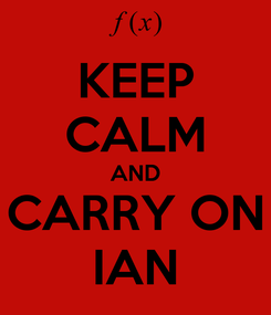 Poster: KEEP CALM AND CARRY ON IAN
