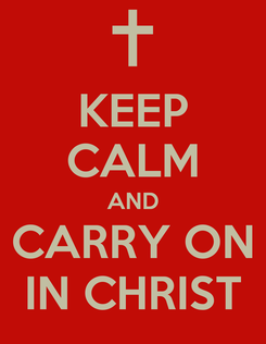 Poster: KEEP CALM AND CARRY ON IN CHRIST