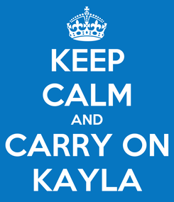 Poster: KEEP CALM AND CARRY ON KAYLA