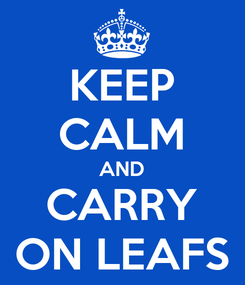 Poster: KEEP CALM AND CARRY ON LEAFS
