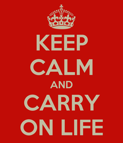 Poster: KEEP CALM AND CARRY ON LIFE