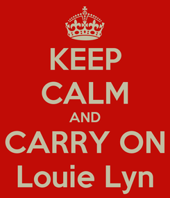 Poster: KEEP CALM AND CARRY ON Louie Lyn