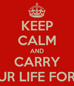 Poster: KEEP CALM AND CARRY ON LOVING YOUR LIFE FOR WHO YOU ARE