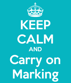 Poster: KEEP CALM AND Carry on Marking