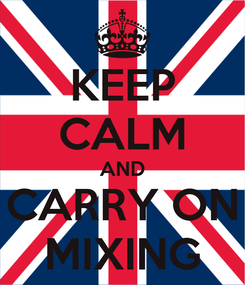 Poster: KEEP CALM AND CARRY ON MIXING