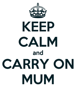 Poster: KEEP CALM and CARRY ON MUM
