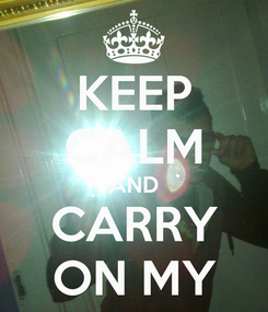 Poster: KEEP CALM AND CARRY ON MY