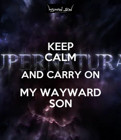 Poster: KEEP CALM AND CARRY ON MY WAYWARD SON