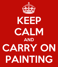 Poster: KEEP CALM AND CARRY ON PAINTING