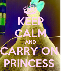 Poster: KEEP CALM AND CARRY ON  PRINCESS
