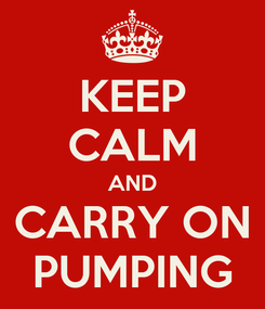 Poster: KEEP CALM AND CARRY ON PUMPING