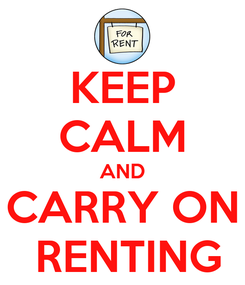 Poster: KEEP CALM AND CARRY ON  RENTING