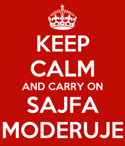 Poster: KEEP CALM AND CARRY ON SAJFA MODERUJE