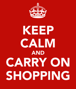 Poster: KEEP CALM AND CARRY ON SHOPPING