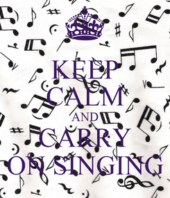 Poster: KEEP CALM AND CARRY ON SINGING