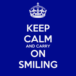 Poster: KEEP CALM AND CARRY ON SMILING