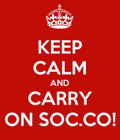 Poster: KEEP CALM AND CARRY ON SOC.CO!