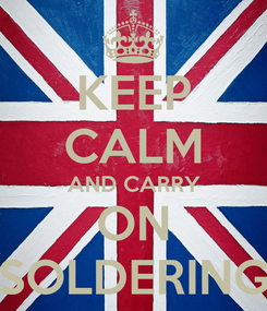 Poster: KEEP CALM AND CARRY ON SOLDERING