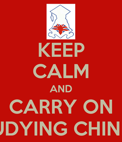 Poster: KEEP CALM AND CARRY ON STUDYING CHINESE