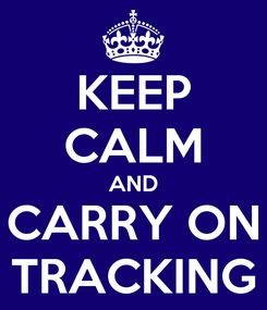 Poster: KEEP CALM AND CARRY ON TRACKING