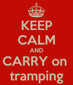 Poster: KEEP CALM AND CARRY on  tramping