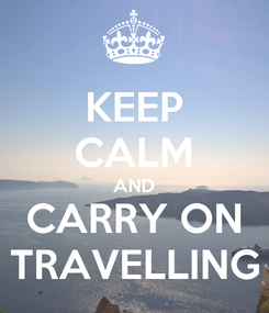 Poster: KEEP CALM AND CARRY ON TRAVELLING