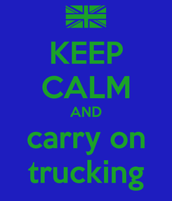 Poster: KEEP CALM AND carry on trucking