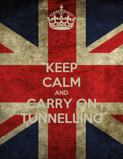 Poster: KEEP CALM AND CARRY ON TUNNELLING