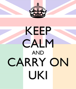 Poster: KEEP CALM AND CARRY ON UKI