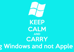 Poster: KEEP CALM AND CARRY ON using Windows and not Apple or Linux