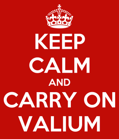 Poster: KEEP CALM AND CARRY ON VALIUM