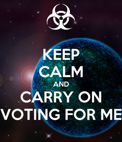 Poster: KEEP CALM AND CARRY ON VOTING FOR ME