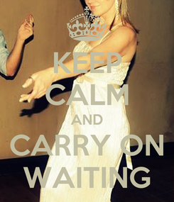 Poster: KEEP CALM AND CARRY ON WAITING