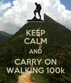 Poster: KEEP CALM AND CARRY ON WALKING 100k