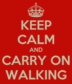 Poster: KEEP CALM AND CARRY ON WALKING