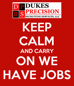 Poster: KEEP CALM AND CARRY ON WE HAVE JOBS