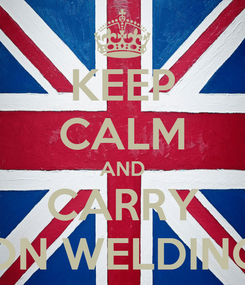 Poster: KEEP CALM AND CARRY ON WELDING