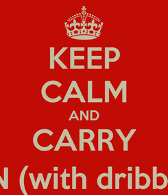 Poster: KEEP CALM AND CARRY ON (with dribble)